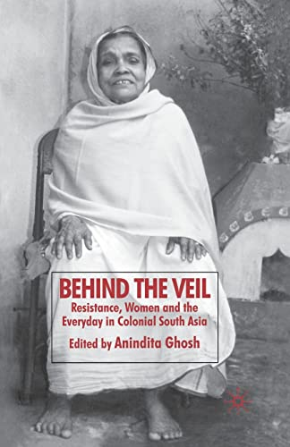 9781349363179: Behind the Veil: Resistance, Women and the Everyday in Colonial South Asia