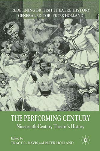 9781349364305: The Performing Century: Nineteenth-Century Theatre's History (Redefining British Theatre History)