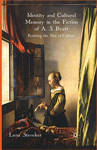 9781349365616: Identity and Cultural Memory in the Fiction of A. S. Byatt: Knitting the Net of Culture