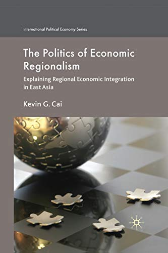 The Politics of Economic Regionalism: Explaining Regional: Kevin G. Cai