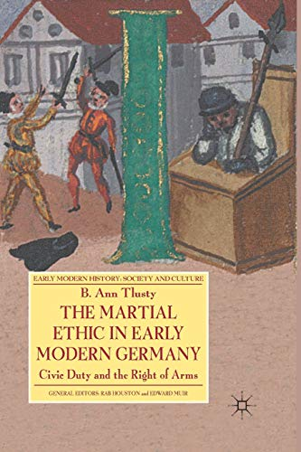 9781349366477: The Martial Ethic in Early Modern Germany: Civic Duty and the Right of Arms (Early Modern History: Society and Culture)
