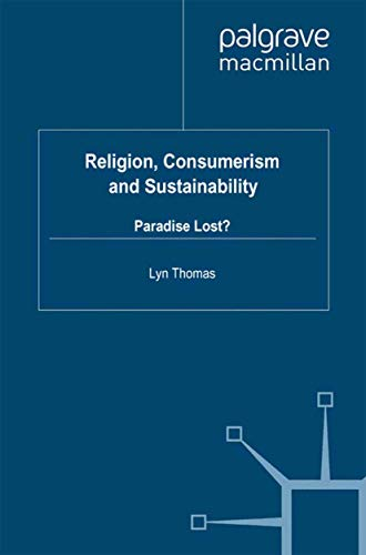 9781349366590: Religion, Consumerism and Sustainability: Paradise Lost? (Consumption and Public Life)