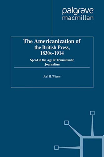 9781349369096: The Americanization of the British Press, 1830s-1914: Speed in the Age of Transatlantic Journalism (Palgrave Studies in the History of the Media)