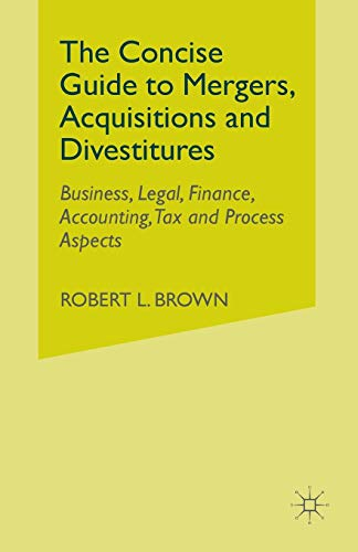 9781349370313: The Concise Guide to Mergers, Acquisitions and Divestitures: Business, Legal, Finance, Accounting, Tax and Process Aspects