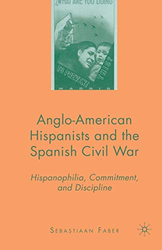 9781349370337: Anglo-American Hispanists and the Spanish Civil War: Hispanophilia, Commitment, and Discipline