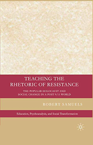 9781349371013: Teaching the Rhetoric of Resistance: The Popular Holocaust and Social Change in a Post-9/11 World (Education, Psychoanalysis, and Social Transformation)