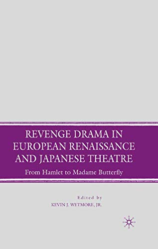 9781349371273: Revenge Drama in European Renaissance and Japanese Theatre: From Hamlet to Madame Butterfly