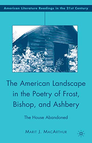 9781349371501: The American Landscape in the Poetry of Frost, Bishop, and Ashbery: The House Abandoned (American Literature Readings in the Twenty-First Century)