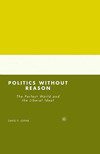 9781349371792: Politics without Reason: The Perfect World and the Liberal Ideal