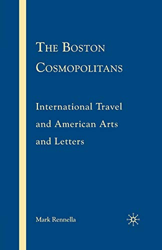 9781349371860: The Boston Cosmopolitans: International Travel and American Arts and Letters, 1865–1915
