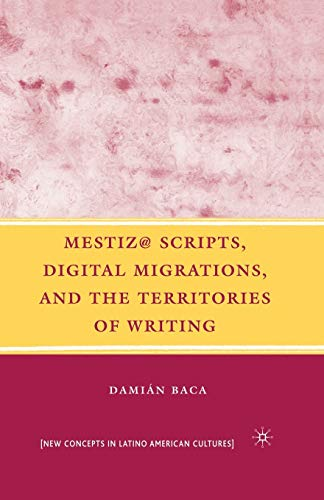 9781349372690: Mestiz@ Scripts, Digital Migrations, and the Territories of Writing (New Directions in Latino American Cultures)