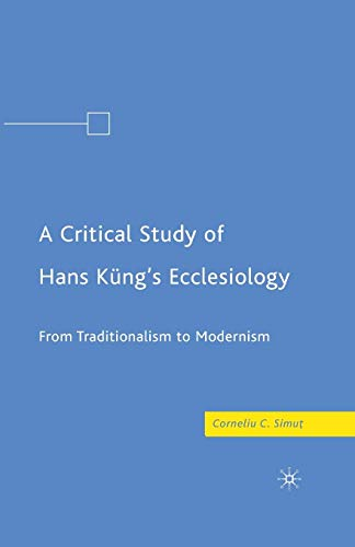 9781349372881: A Critical Study of Hans Küng's Ecclesiology: From Traditionalism to Modernism