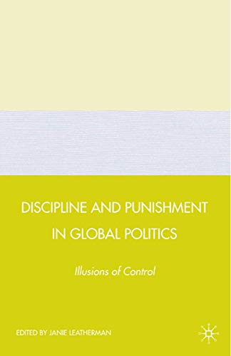Discipline and Punishment in Global Politics. Illusions of Control: J. LEATHERMAN