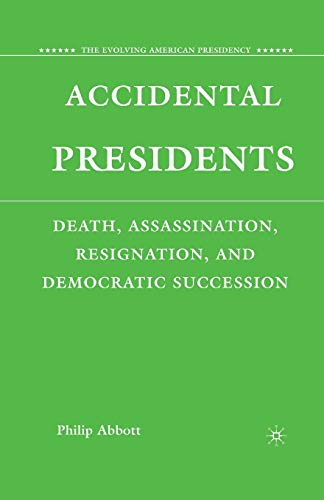 Accidental Presidents : Death, Assassination, Resignation, and: P. Abbott