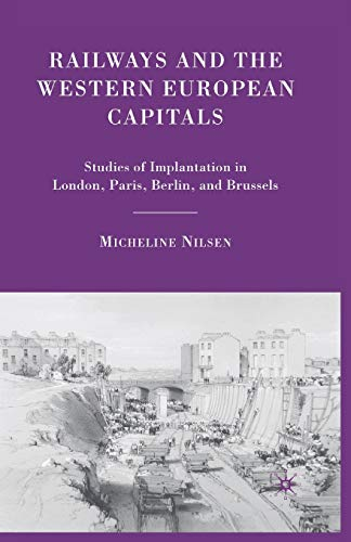 9781349374465: Railways and the Western European Capitals: Studies of Implantation in London, Paris, Berlin, and Brussels