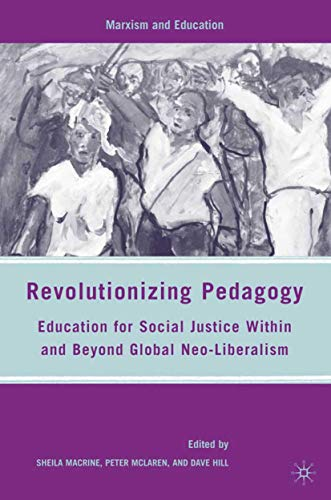 9781349374786: Revolutionizing Pedagogy: Education for Social Justice Within and Beyond Global Neo-Liberalism (Marxism and Education)