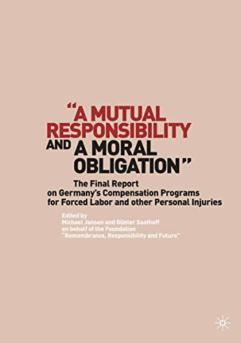 "9781349377305: ""A Mutual Responsibility and a Moral Obligation"": The Final Report on Germany's Compensation Programs for Forced Labor and other Personal Injuries"
