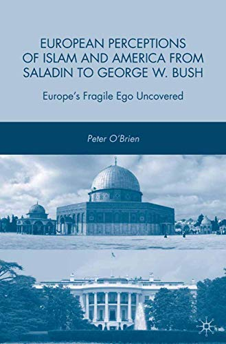 9781349377534: European Perceptions of Islam and America from Saladin to George W. Bush: Europe's Fragile Ego Uncovered