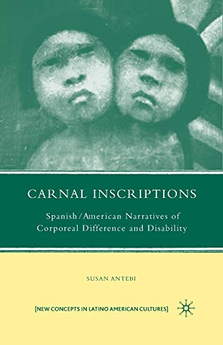 9781349378319: Carnal Inscriptions: Spanish American Narratives of Corporeal Difference and Disability (New Directions in Latino American Cultures)