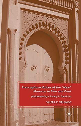 "9781349379866: Francophone Voices of the ""New"" Morocco in Film and Print: (Re)presenting a Society in Transition"