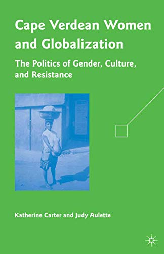 9781349380756: Cape Verdean Women and Globalization: The Politics of Gender, Culture, and Resistance