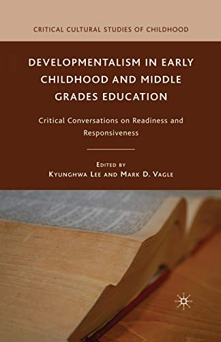 9781349382330: Developmentalism in Early Childhood and Middle Grades Education: Critical Conversations on Readiness and Responsiveness (Critical Cultural Studies of Childhood)