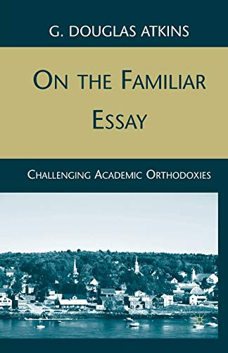 On the Familiar Essay: Challenging Academic Orthodoxies: G. Atkins