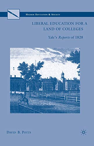 9781349383849: Liberal Education for a Land of Colleges: Yale's Reports of 1828 (Higher Education and Society)