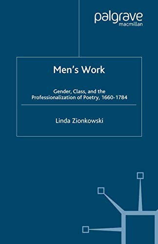 9781349386451: Men's Work: Gender, Class, and the Professionalization of Poetry, 1660–1784