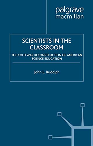 9781349387939: Scientists in the Classroom: The Cold War Reconstruction of American Science Education