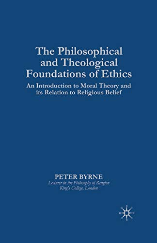 9781349390298: The Philosophical and Theological Foundations of Ethics: An Introduction to Moral Theory and its Relation to Religious Belief (Introduction to Moral Theory and Its Relations to Religious)