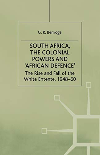 9781349390601: South Africa, the Colonial Powers and 'African Defence': The Rise and Fall of the White Entente, 1948–60