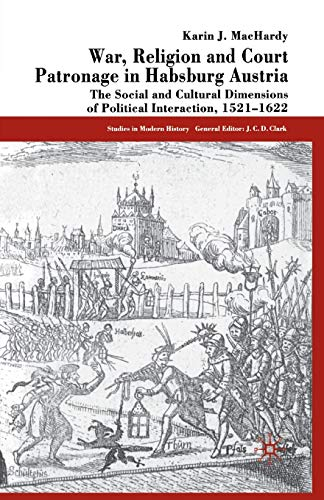 9781349390878: War, Religion and Court Patronage in Habsburg Austria: The Social and Cultural Dimensions of Political Interaction, 1521-1622 (Studies in Modern History)