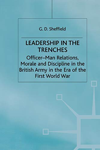 9781349396962: Leadership in the Trenches: Officer-Man Relations, Morale and Discipline in the British Army in the Era of the First World War (Studies in Military and Strategic History)
