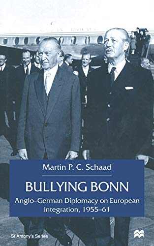 9781349401499: Bullying Bonn: Anglo-German Diplomacy on European Integration, 1955-61 (St Antony's)