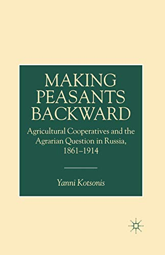 9781349405831: Making Peasants Backward: Agricultural Cooperatives and the Agrarian Question in Russia, 1861–1914