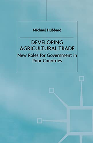 9781349408610: Developing Agricultural Trade: New Roles for Government in Poor Countries (Role of Government in Adjusting Economies)