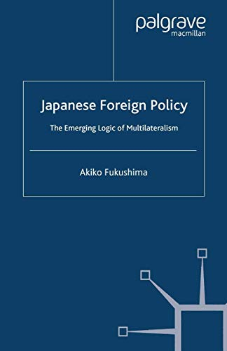 9781349408757: Japanese Foreign Policy: The Emerging Logic of Multilateralism