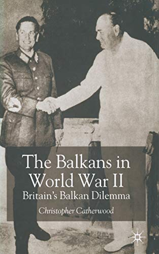 The Balkans in World War Two: Britain's: C Catherwood