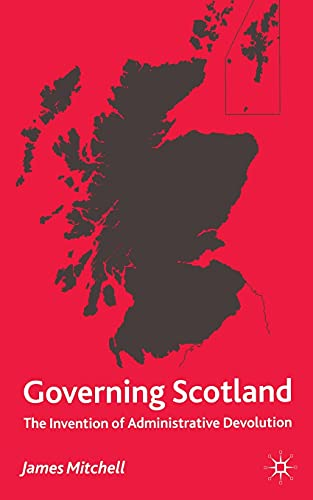 9781349410125: Governing Scotland: The Invention of Administrative Devolution