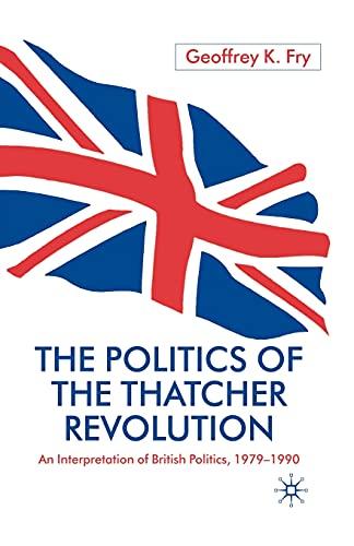 9781349412662: The Politics of the Thatcher Revolution: An Interpretation of British Politics 1979 - 1990