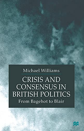 9781349416844: Crisis and Consensus in British Politics: From Bagehot to Blair