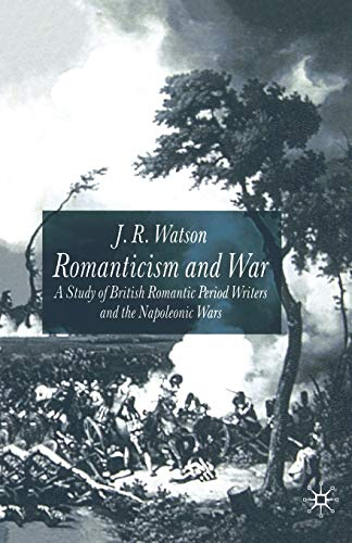 9781349421350: Romanticism and War: A Study of British Romantic Period Writers and the Napoleonic Wars