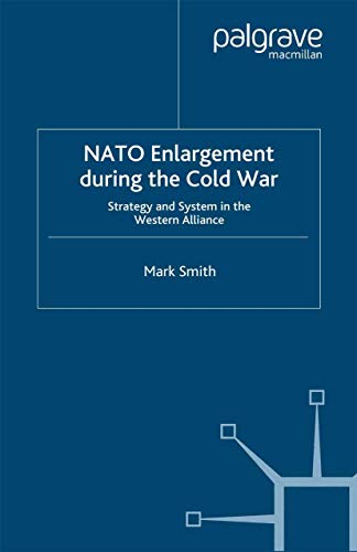 9781349423545: Nato Enlargement During the Cold War: Strategy and System in the Western Alliance (Cold War History)