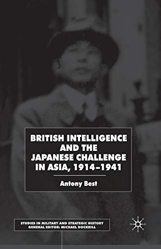 9781349425983: British Intelligence and the Japanese Challenge in Asia, 1914–1941 (Studies in Military and Strategic History)