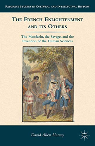 9781349433810: The French Enlightenment and its Others: The Mandarin, the Savage, and the Invention of the Human Sciences (Palgrave Studies in Cultural and Intellectual History)