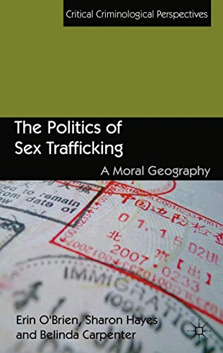 9781349434190: The Politics of Sex Trafficking: A Moral Geography (Critical Criminological Perspectives)