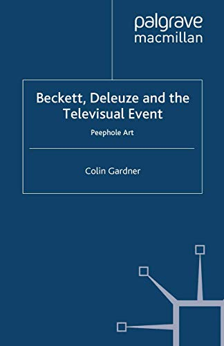 9781349436811: Beckett, Deleuze and the Televisual Event: Peephole Art