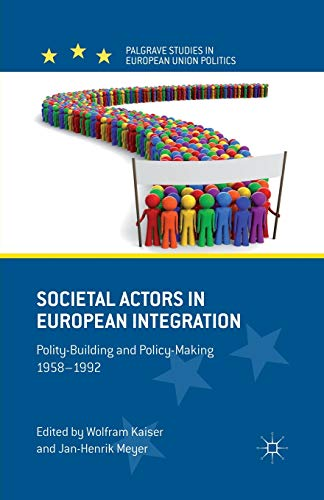 9781349437153: Societal Actors in European Integration: Polity-Building and Policy-making 1958-1992 (Palgrave Studies in European Union Politics)