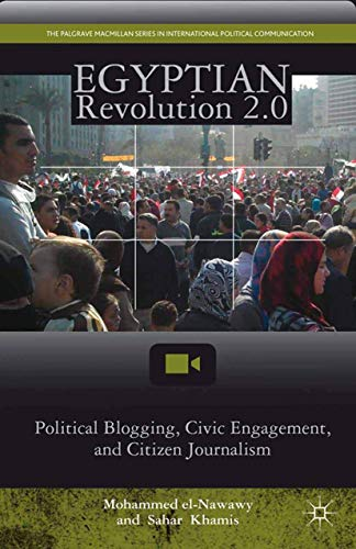9781349437597: Egyptian Revolution 2.0: Political Blogging, Civic Engagement, and Citizen Journalism (The Palgrave Macmillan Series in International Political Communication)